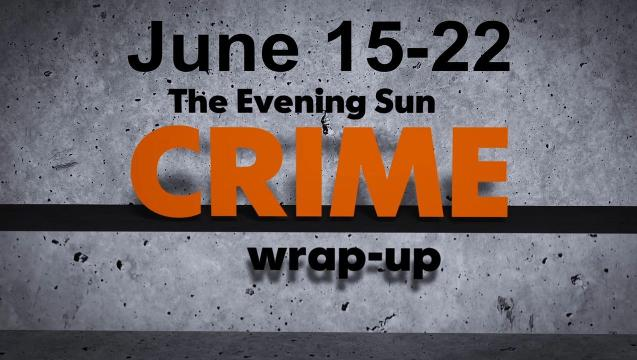 Crime wrap-up for June 15-22